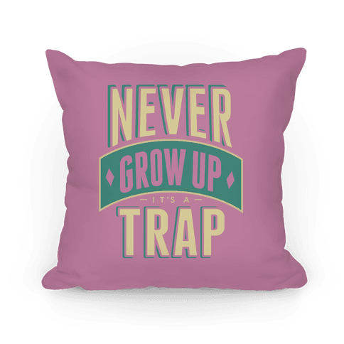 Never Grow Up It's A Trap Pillow