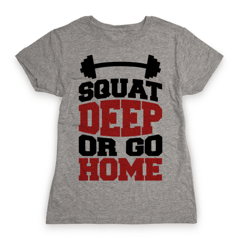 Squat Deep Or Go Home Womens T-Shirt