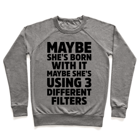Maybe She's Born With It Maybe She's Using 3 Filters Pullover