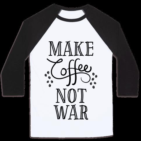 Make Coffee Not War Baseball Tee