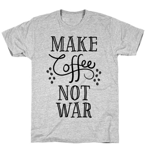 Make Coffee Not War T-Shirt