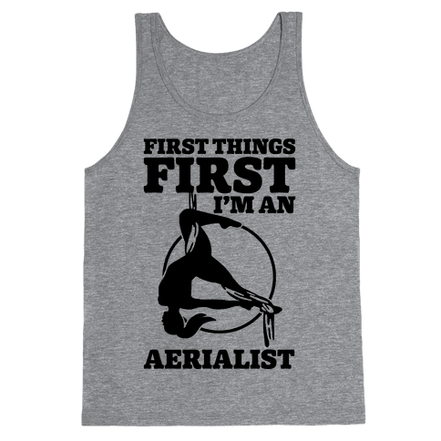 First Things First I'm an Aerialist Tank Top