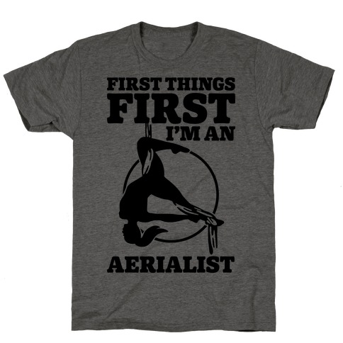 First Things First I'm an Aerialist T-Shirt