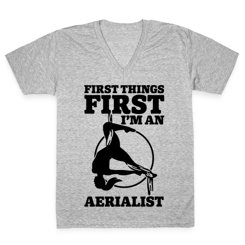 First Things First I'm an Aerialist V-Neck Tee Shirt