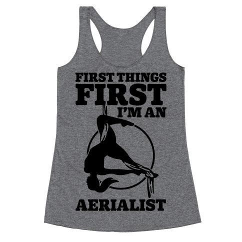 First Things First I'm an Aerialist Racerback Tank Top