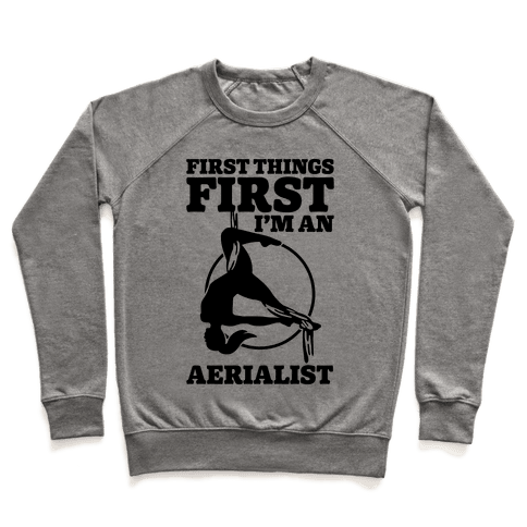 First Things First I'm an Aerialist Pullover