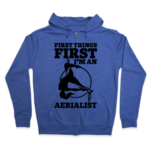 First Things First I'm an Aerialist Zip Hoodie