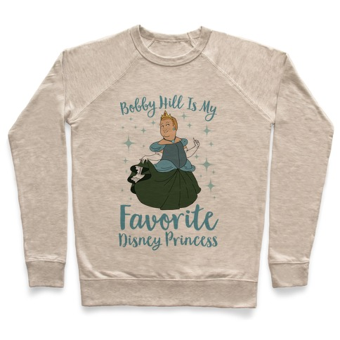 Bobby Hill Is My Favorite Disney Princess Pullover