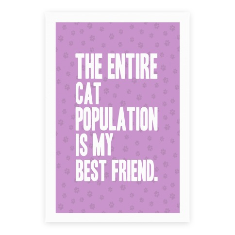 The Entire Cat Population Is My Best Friend Poster