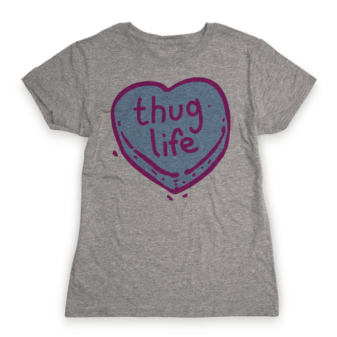 Thug Life Candy Heart  Womens T-Shirt