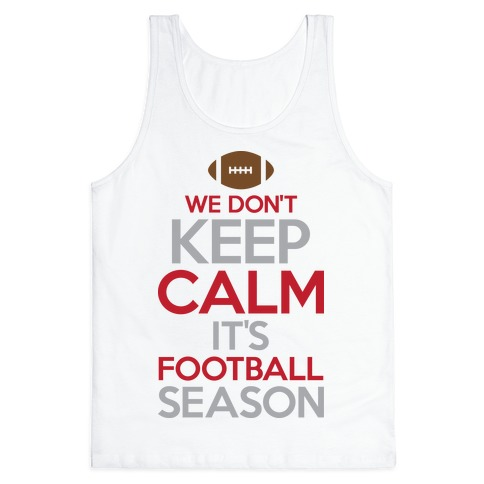 We Don't Keep Calm It's Football Season Tank Top