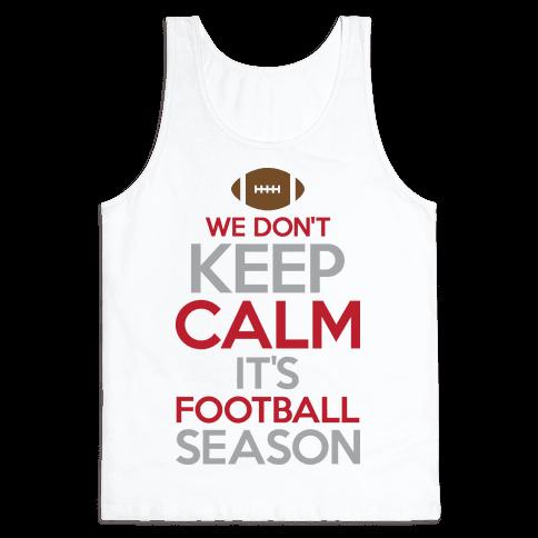We Don't Keep Calm It's Football Season Tank Top
