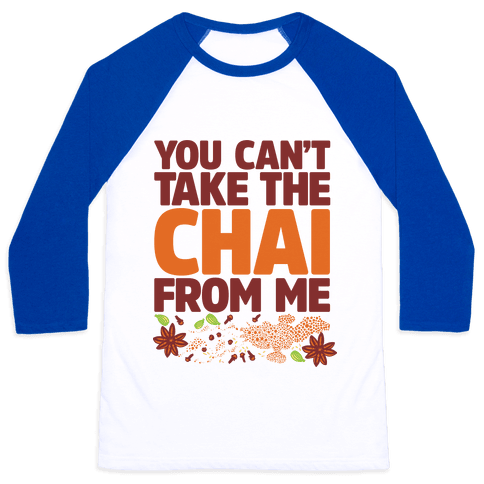 You Can't Take The Chai From Me Baseball Tee