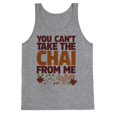 You Can't Take The Chai From Me Tank Top