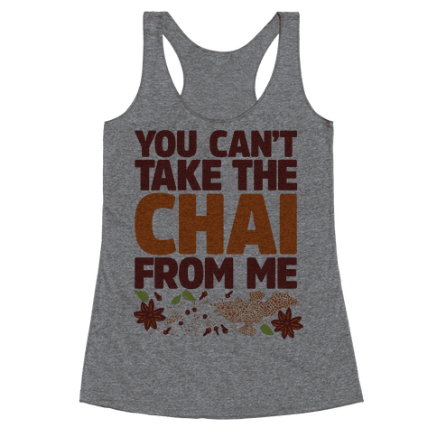 You Can't Take The Chai From Me Racerback Tank Top