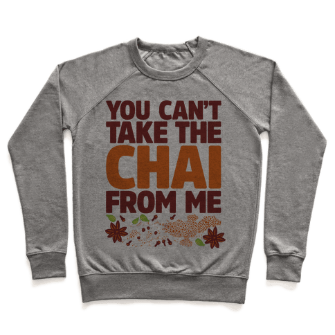You Can't Take The Chai From Me Pullover