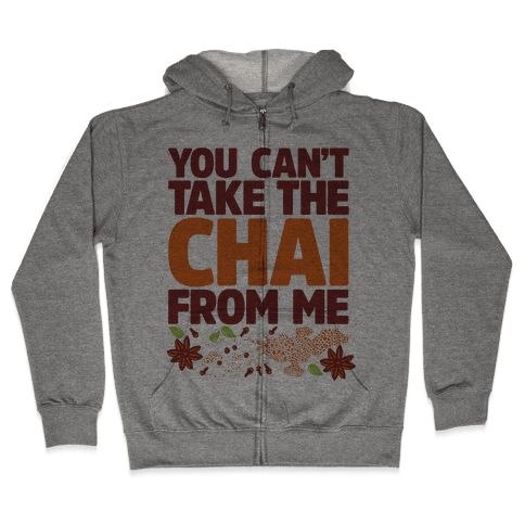 You Can't Take The Chai From Me Zip Hoodie