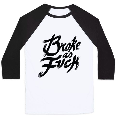 Broke As F*** Baseball Tee