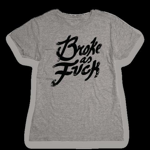Broke As F*** Womens T-Shirt