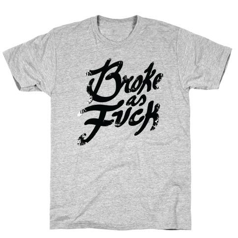 Broke As F*** T-Shirt