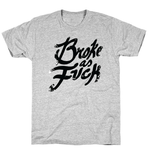 Broke As F*** Mens T-Shirt
