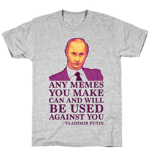 Any Memes You Make Can and Will Be Used Against You T-Shirt