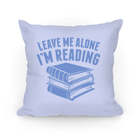 Leave Me Alone I'm Reading Pillow