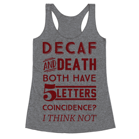 Decaf And Death Both Have 5 Letters Coincidence? I Think Not Racerback Tank Top