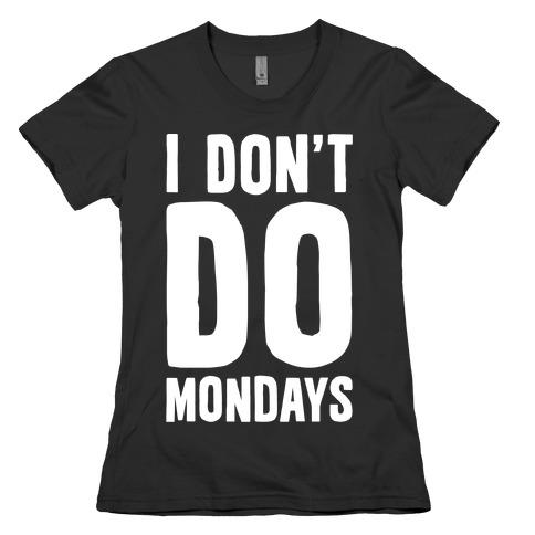 cd4c06e77a9 I Don t Do Mondays Womens T-Shirt