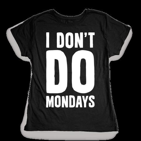 I Don't Do Mondays Womens T-Shirt