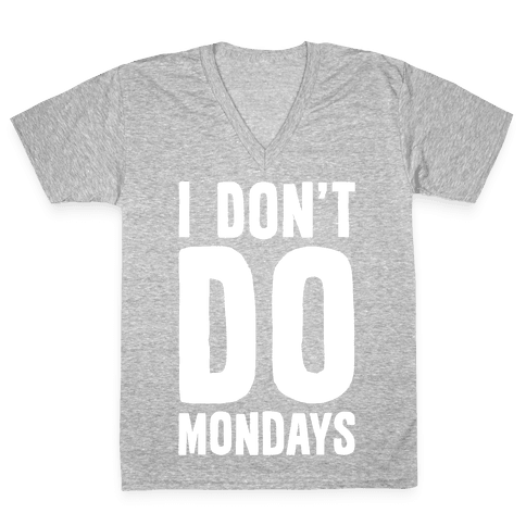 I Don't Do Mondays V-Neck Tee Shirt