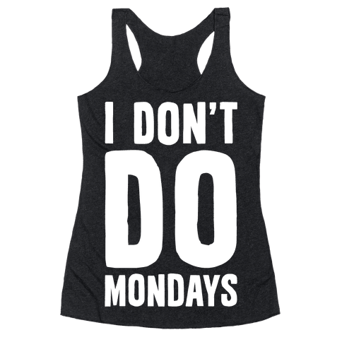 I Don't Do Mondays Racerback Tank Top