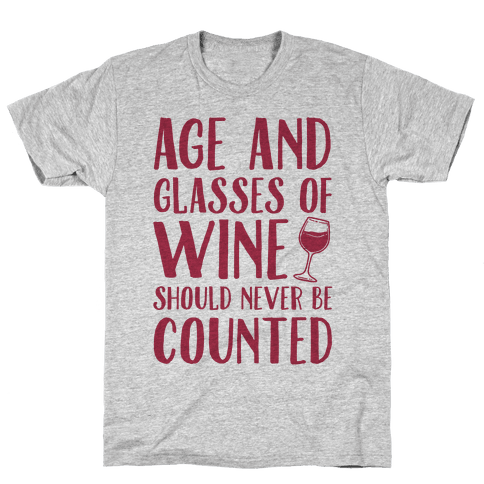 Age And Glasses Of Wine Should Never Be Counted Mens T-Shirt