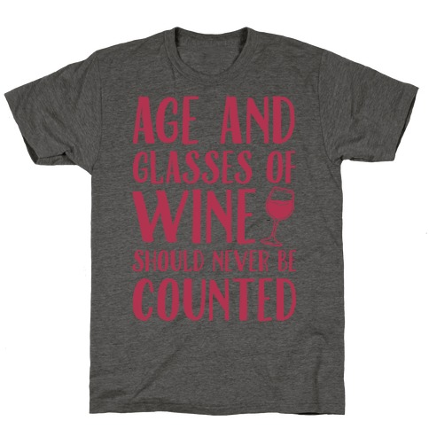 Age And Glasses Of Wine Should Never Be Counted T-Shirt