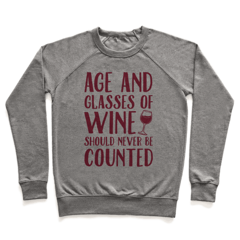 Age And Glasses Of Wine Should Never Be Counted Pullover