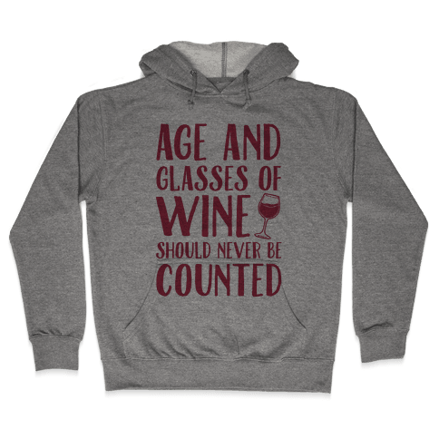 Age And Glasses Of Wine Should Never Be Counted Hooded Sweatshirt