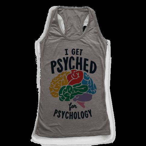 I Get Psyched for Psychology Racerback Tank Top