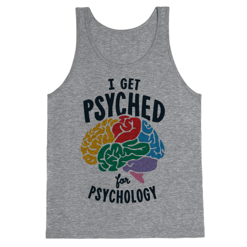 I Get Psyched for Psychology Tank Top