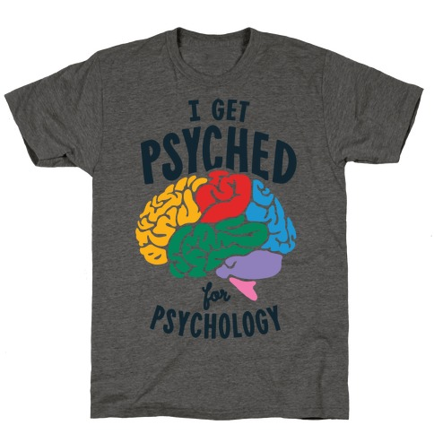 I Get Psyched for Psychology T-Shirt
