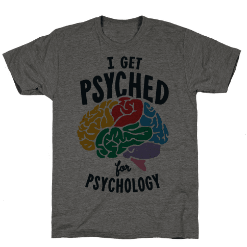 I Get Psyched for Psychology Mens T-Shirt