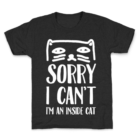Sorry I Can't I'm An Inside Cat Kids T-Shirt
