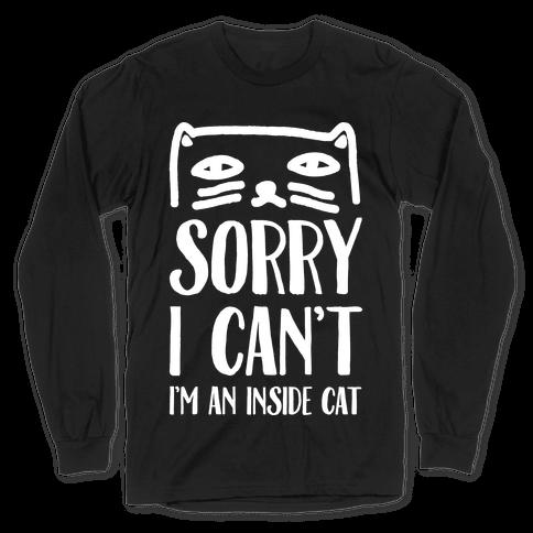 Sorry I Can't I'm An Inside Cat Long Sleeve T-Shirt