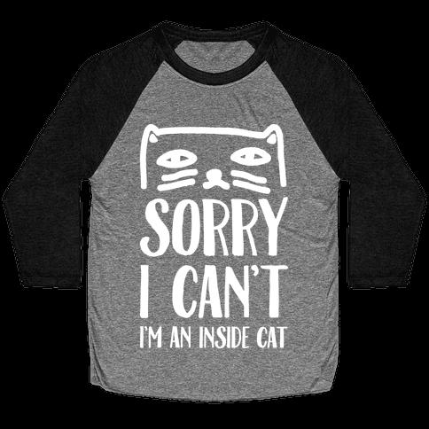 Sorry I Can't I'm An Inside Cat Baseball Tee