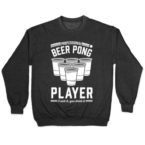 Professional Beer Pong Player Pullover