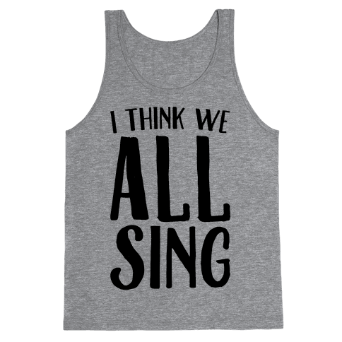 I Think We All Sing Tank Top