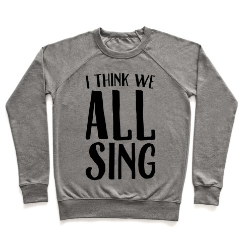 I Think We All Sing Pullover