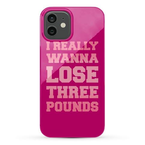 I Really Wanna Lose Three Pounds Phone Case