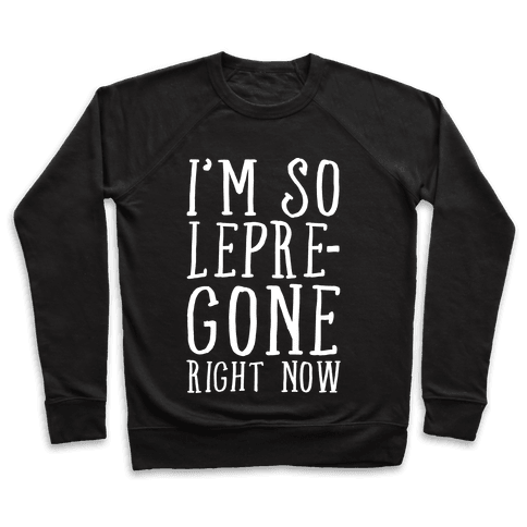 I'm So Lepre-Gone Right Now Pullover
