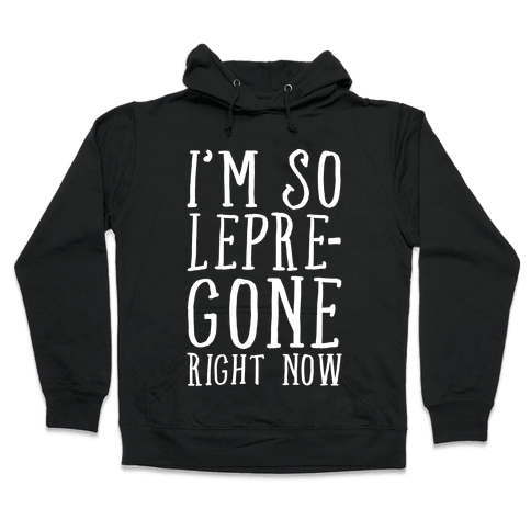 I'm So Lepre-Gone Right Now Hooded Sweatshirt