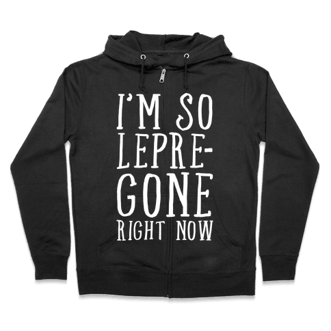 I'm So Lepre-Gone Right Now Zip Hoodie